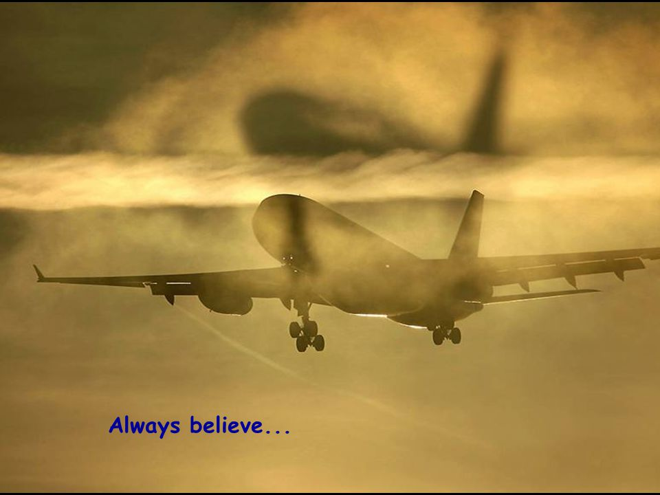 Do not give up, have some faith,...