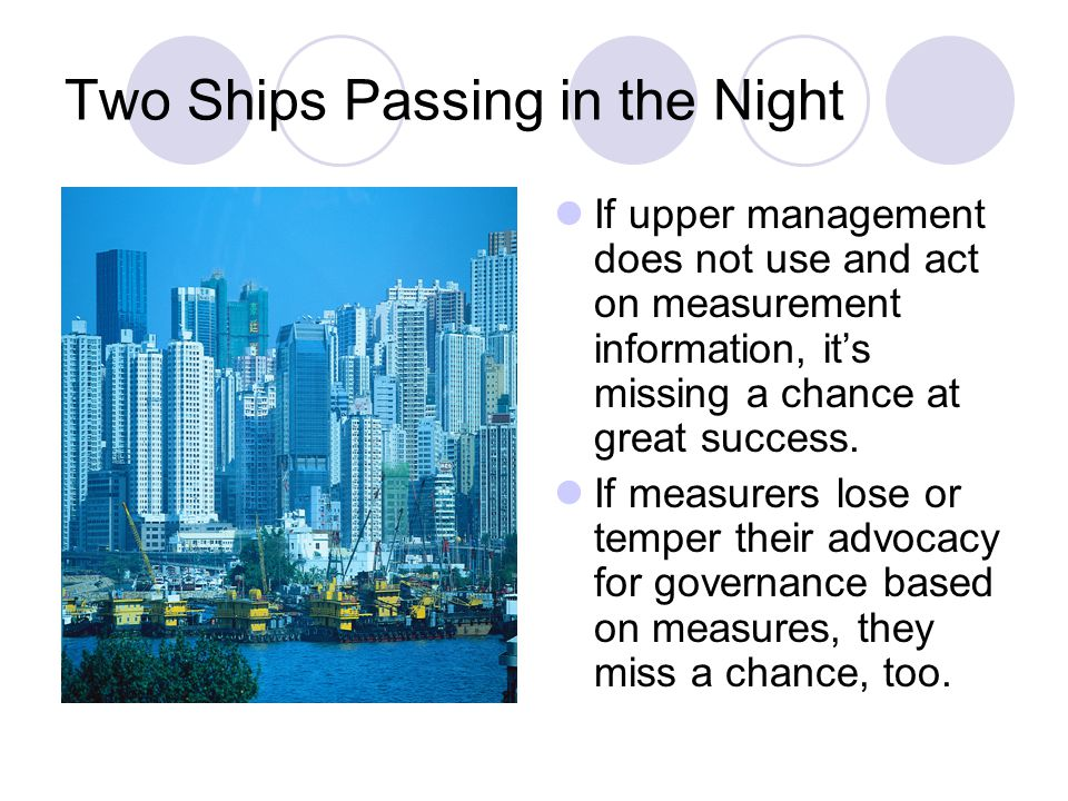 Two Ships Passing in the Night If upper management does not use and act on measurement information, its missing a chance at great success.