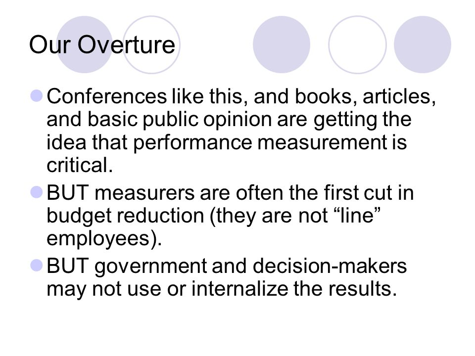 Our Overture Conferences like this, and books, articles, and basic public opinion are getting the idea that performance measurement is critical.