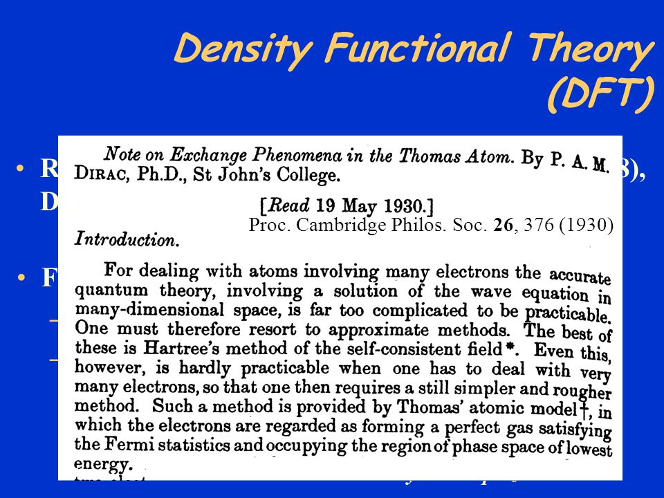 Density Functional Theory (DFT) Formally well founded in the works of W. Kohn –P. Hohenberg and W. Kohn, Phys. Rev 136, 864B (1964) –W. Kohn and L. J.