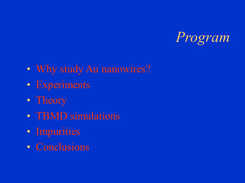 Program Why study Au nanowires? Experiments Theory TBMD simulations Impurities Conclusions