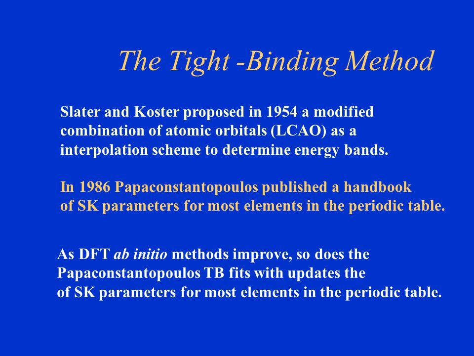 The Tight -Binding Method Slater and Koster proposed in 1954 a modified combination of atomic orbitals (LCAO) as a interpolation scheme to determine e