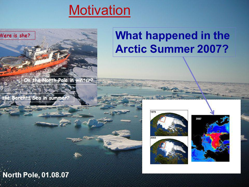 What happened in the Arctic Summer 2007. North Pole, 01.08.07 Motivation Were is she.