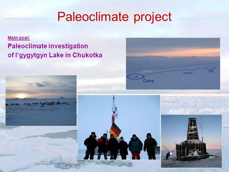 Paleoclimate project Main goal: Paleoclimate investigation of lgygytgyn Lake in Chukotka