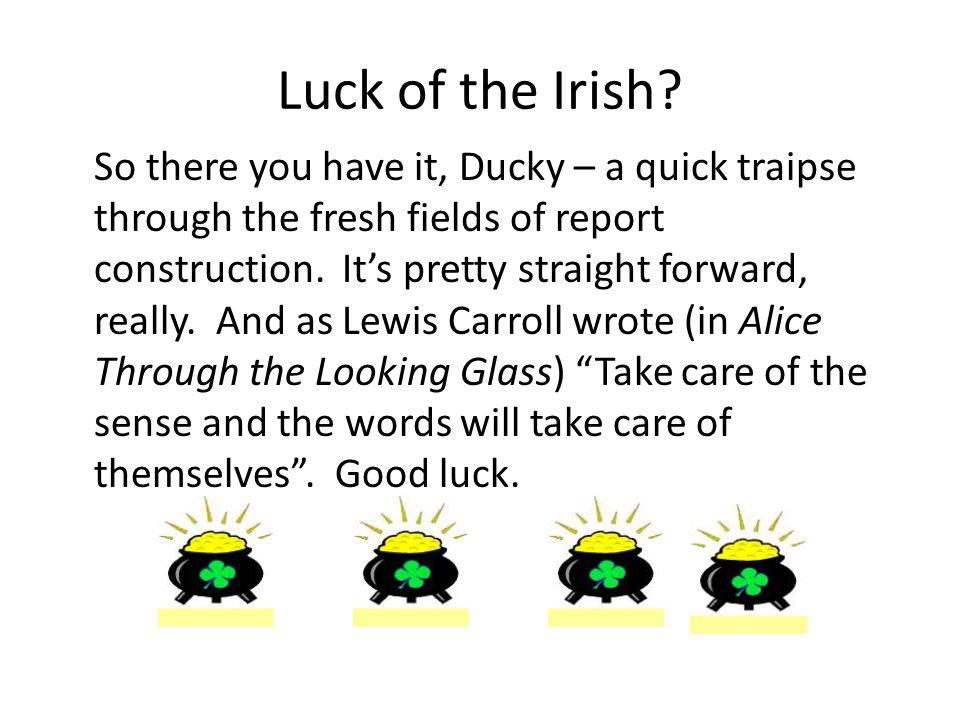 Luck of the Irish.