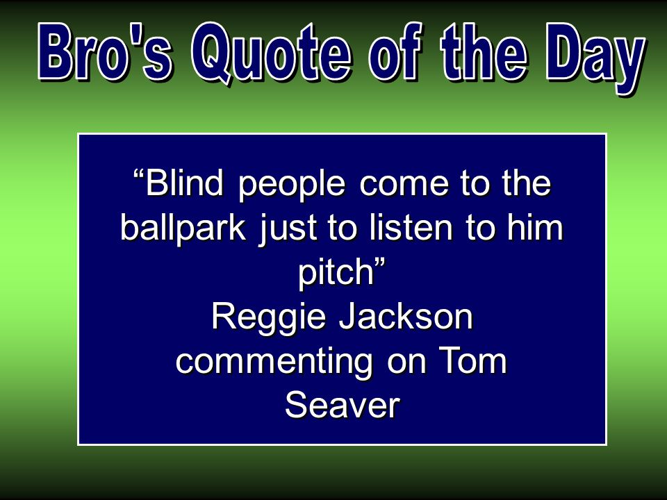 Blind people come to the ballpark just to listen to him pitch Reggie Jackson commenting on Tom Seaver