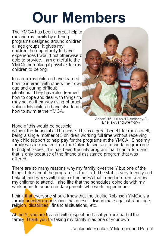 Our Members The YMCA has been a great help to me and my family by offering programs designed around children of all age groups.