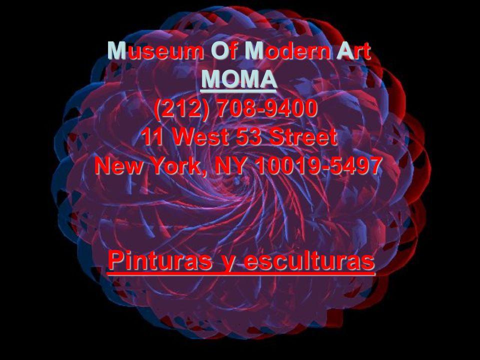 Museum Of Modern Art MOMA (212) 708-9400 11 West 53 Street New York, NY 10019-5497 Pinturas y esculturas