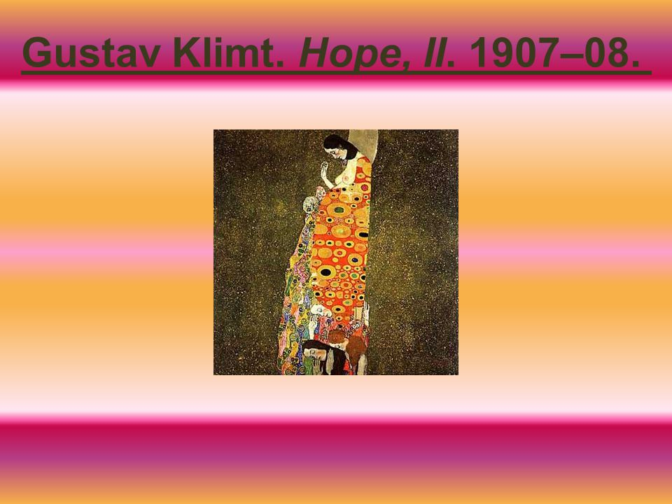 Gustav Klimt. Hope, II. 1907–08.