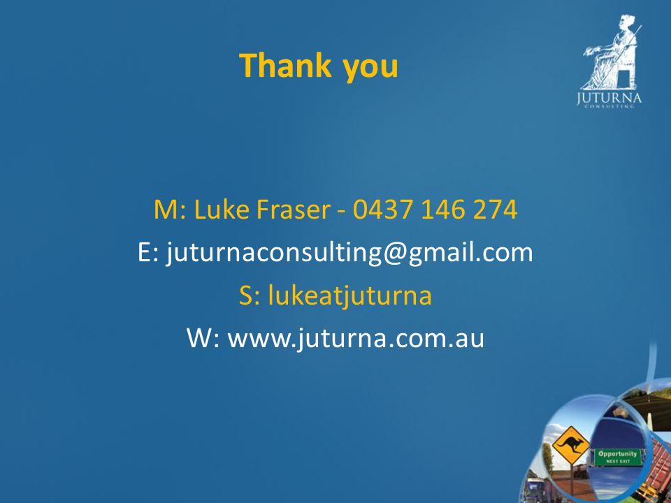 Thank you M: Luke Fraser - 0437 146 274 E: juturnaconsulting@gmail.com S: lukeatjuturna W: www.juturna.com.au
