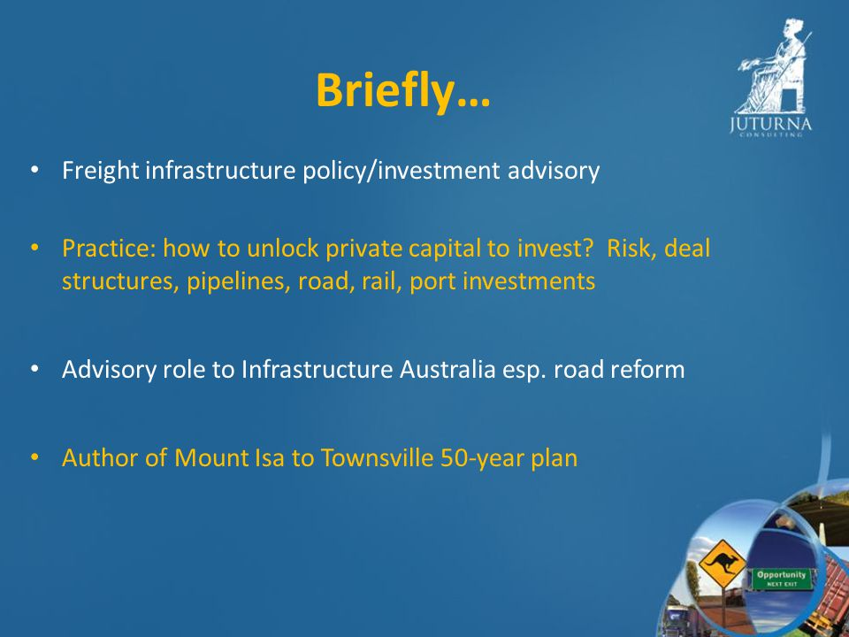 Briefly… Freight infrastructure policy/investment advisory Practice: how to unlock private capital to invest.