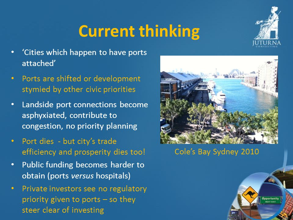Current thinking Cities which happen to have ports attached Ports are shifted or development stymied by other civic priorities Landside port connections become asphyxiated, contribute to congestion, no priority planning Port dies - but citys trade efficiency and prosperity dies too.