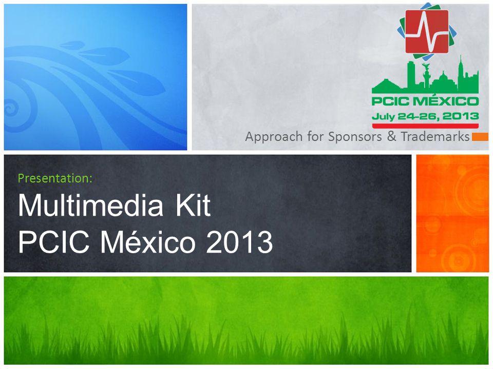 Approach for Sponsors & Trademarks Presentation: Multimedia Kit PCIC México 2013
