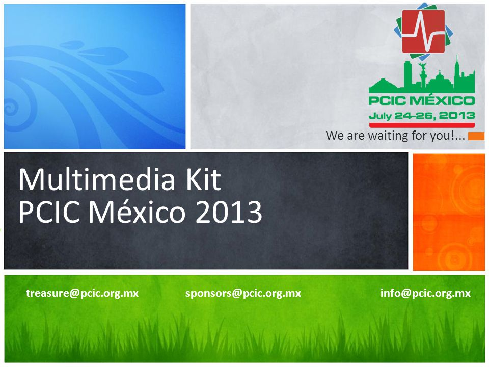 Thanks for your attention Multimedia Kit PCIC México 2013 We are waiting for you!...