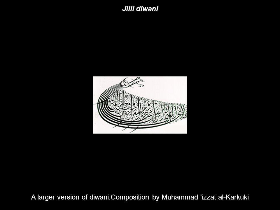 A larger version of diwani.Composition by Muhammad 'izzat al-Karkuki Jilli diwani