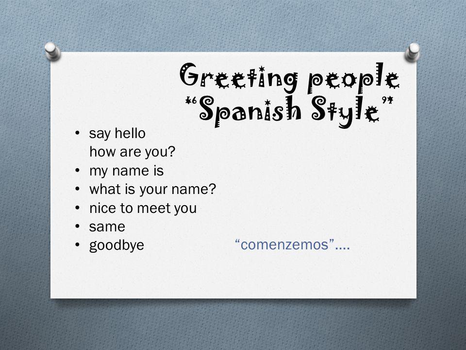 Saludos Hola Hola, ¿Qué tal? Bien, gracias ¿y tú? Muy bien.