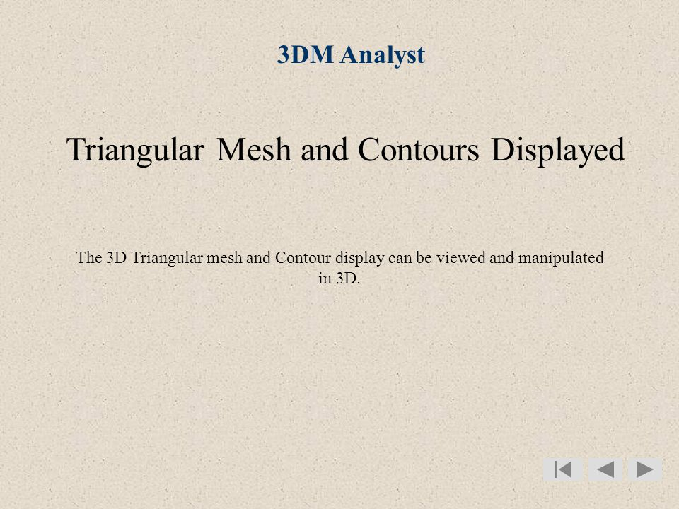 3DM Analyst Triangular Mesh and Contours Displayed The 3D Triangular mesh and Contour display can be viewed and manipulated in 3D.