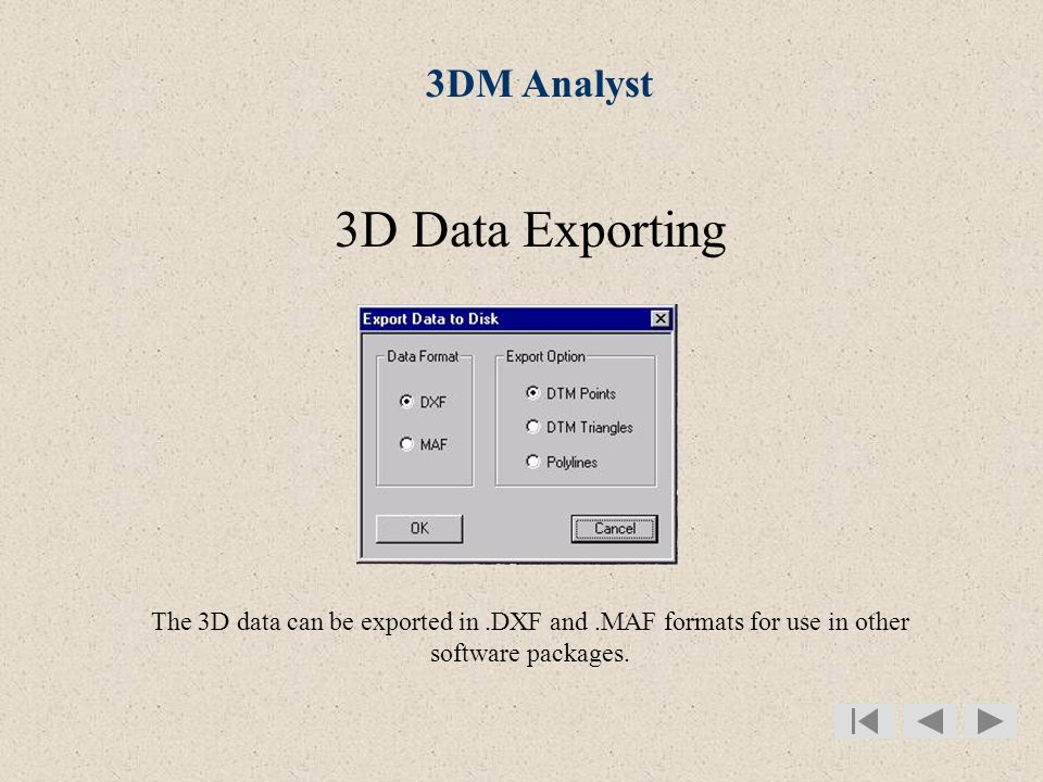 3DM Analyst 3D Data Exporting The 3D data can be exported in.DXF and.MAF formats for use in other software packages.