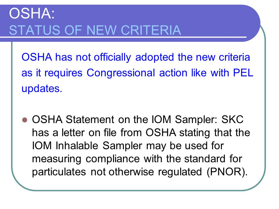 OSHA: STATUS OF NEW CRITERIA OSHA has not officially adopted the new criteria as it requires Congressional action like with PEL updates. OSHA Statemen