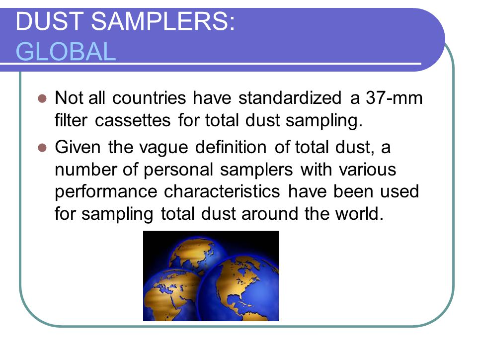 USING THE BUTTON SAMPLER SAMPLE LOGISTICS A filter pore size of 1.0 µm or higher is recommended due to the back pressure limitations of most personal samplers.
