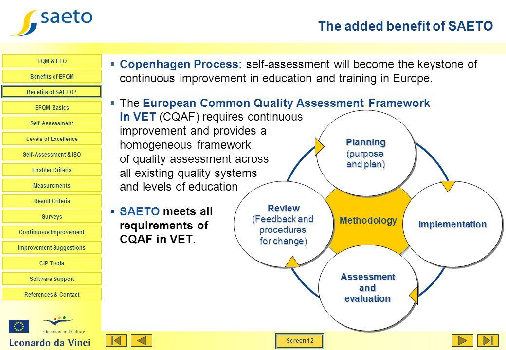 Screen 12 TQM & ETO Benefits of EFQM Benefits of SAETO? EFQM Basics Self-Assessment Levels of Excellence Self-Assessment & ISO Enabler Criteria Measur