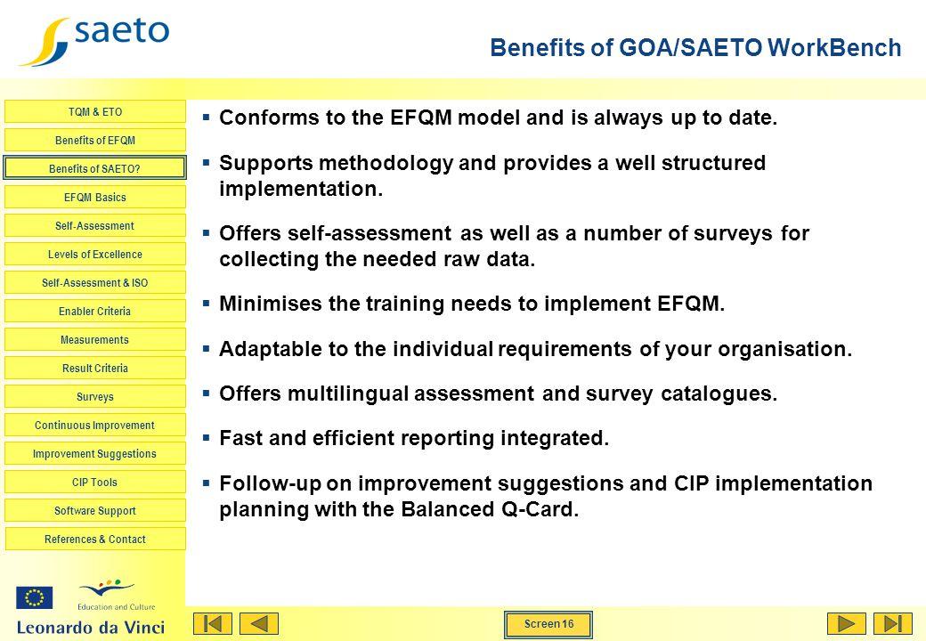 Screen 16 TQM & ETO Benefits of EFQM Benefits of SAETO? EFQM Basics Self-Assessment Levels of Excellence Self-Assessment & ISO Enabler Criteria Measur