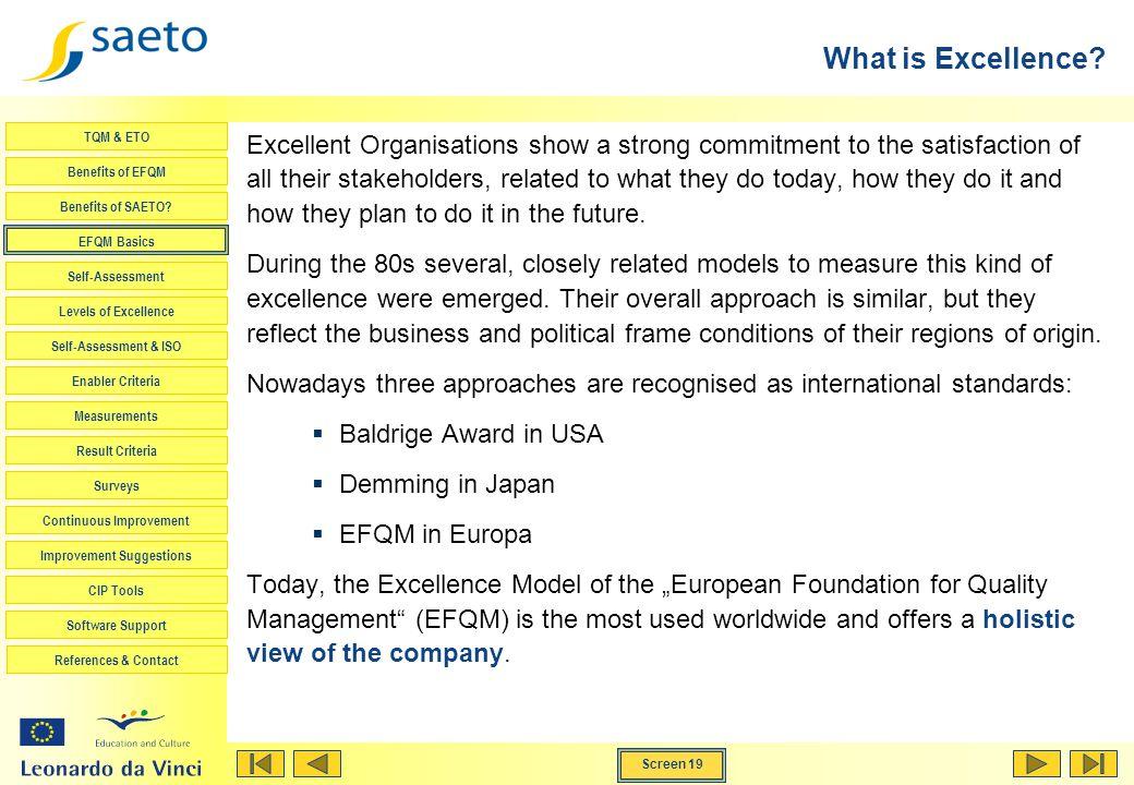 Screen 19 TQM & ETO Benefits of EFQM Benefits of SAETO? EFQM Basics Self-Assessment Levels of Excellence Self-Assessment & ISO Enabler Criteria Measur