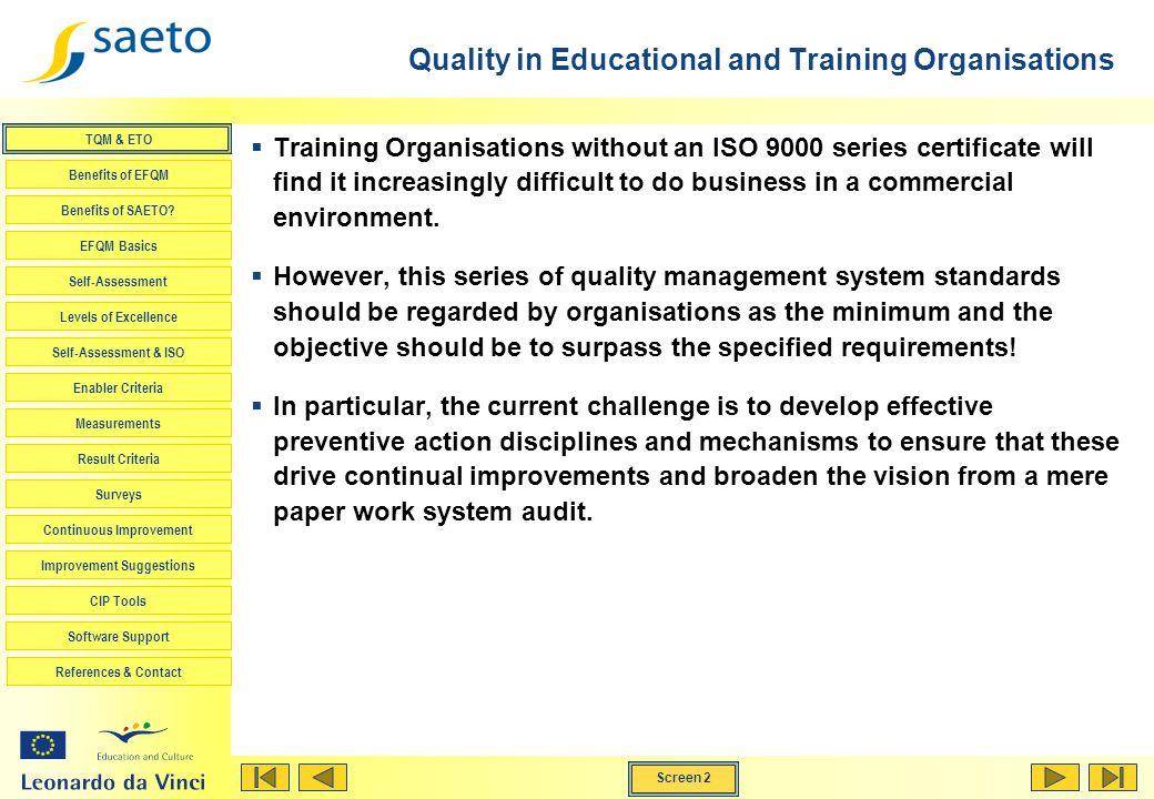 Screen 2 TQM & ETO Benefits of EFQM Benefits of SAETO? EFQM Basics Self-Assessment Levels of Excellence Self-Assessment & ISO Enabler Criteria Measure
