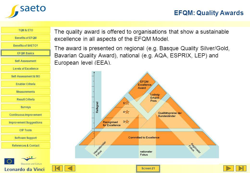 Screen 21 TQM & ETO Benefits of EFQM Benefits of SAETO? EFQM Basics Self-Assessment Levels of Excellence Self-Assessment & ISO Enabler Criteria Measur