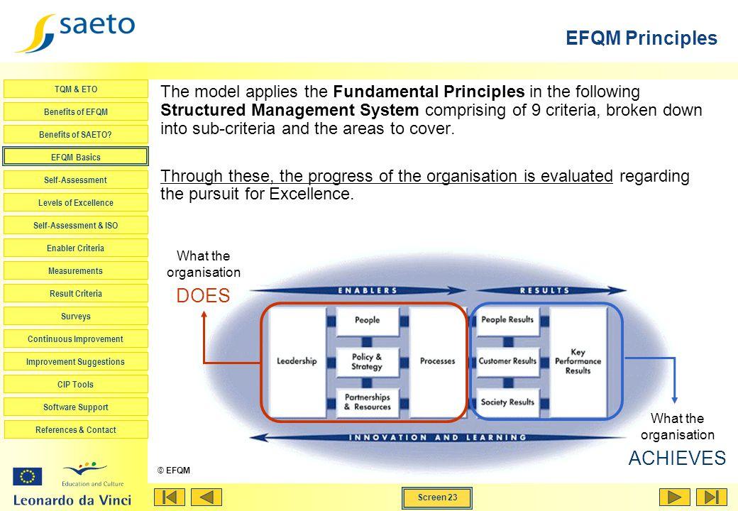 Screen 23 TQM & ETO Benefits of EFQM Benefits of SAETO? EFQM Basics Self-Assessment Levels of Excellence Self-Assessment & ISO Enabler Criteria Measur