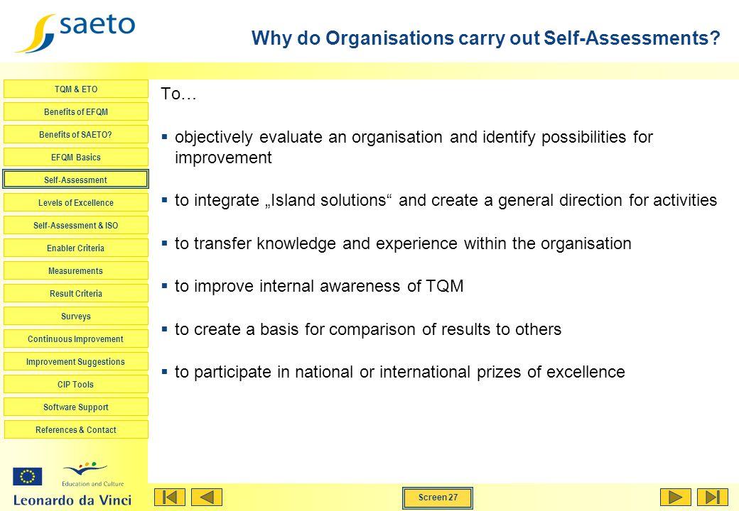 Screen 27 TQM & ETO Benefits of EFQM Benefits of SAETO? EFQM Basics Self-Assessment Levels of Excellence Self-Assessment & ISO Enabler Criteria Measur