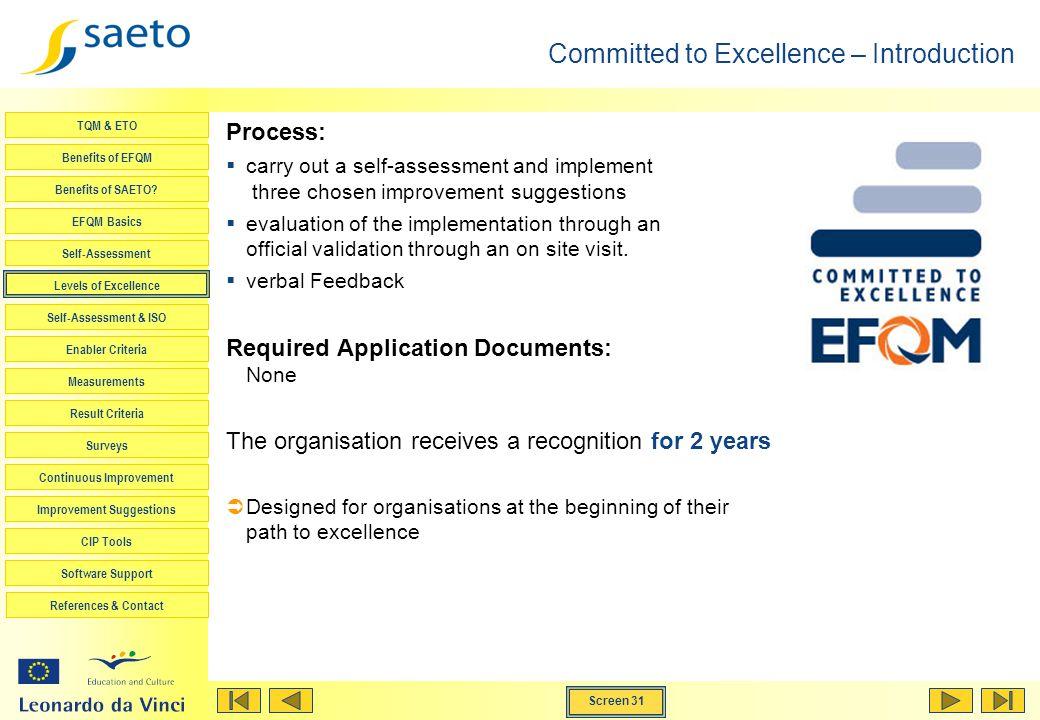 Screen 31 TQM & ETO Benefits of EFQM Benefits of SAETO? EFQM Basics Self-Assessment Levels of Excellence Self-Assessment & ISO Enabler Criteria Measur