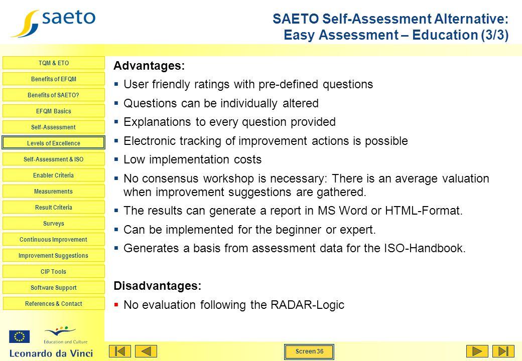 Screen 36 TQM & ETO Benefits of EFQM Benefits of SAETO? EFQM Basics Self-Assessment Levels of Excellence Self-Assessment & ISO Enabler Criteria Measur