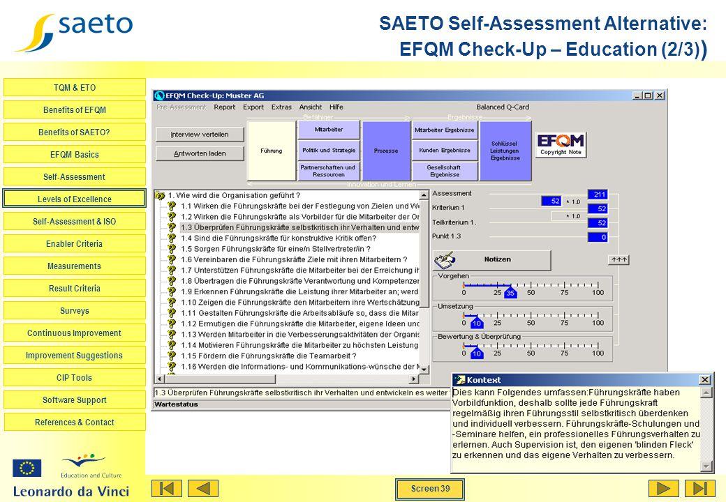 Screen 39 TQM & ETO Benefits of EFQM Benefits of SAETO? EFQM Basics Self-Assessment Levels of Excellence Self-Assessment & ISO Enabler Criteria Measur