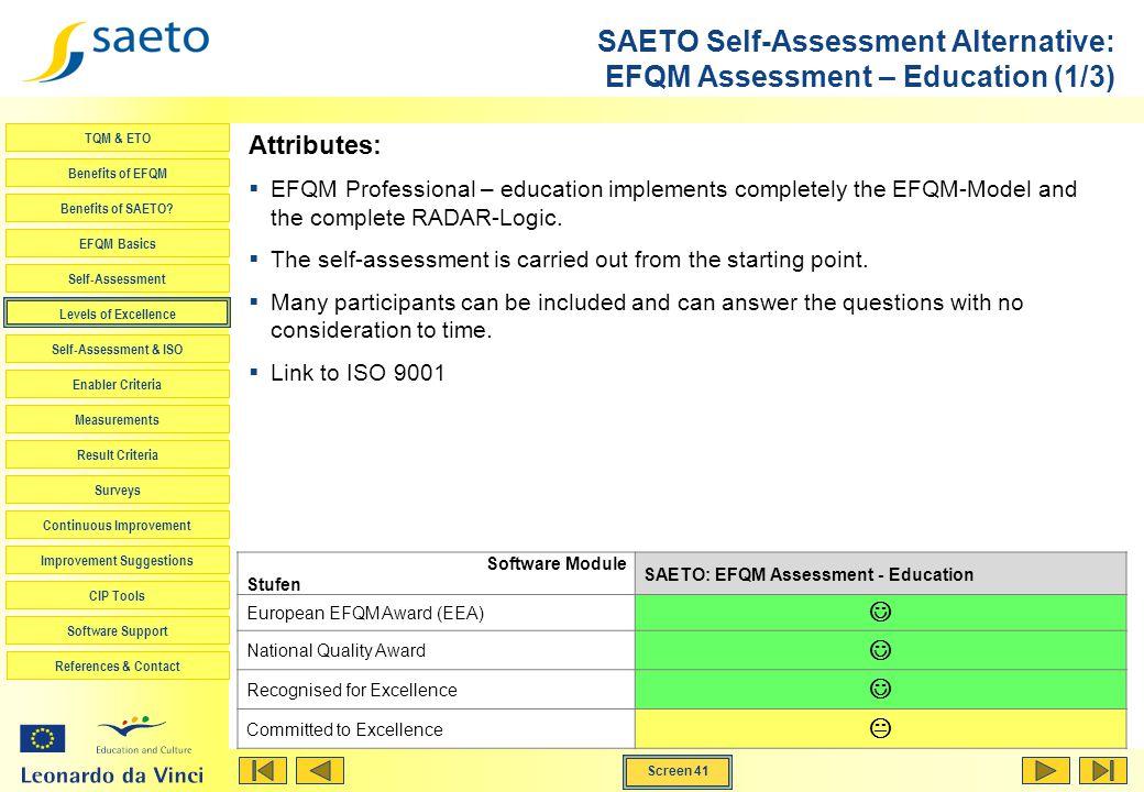 Screen 41 TQM & ETO Benefits of EFQM Benefits of SAETO? EFQM Basics Self-Assessment Levels of Excellence Self-Assessment & ISO Enabler Criteria Measur