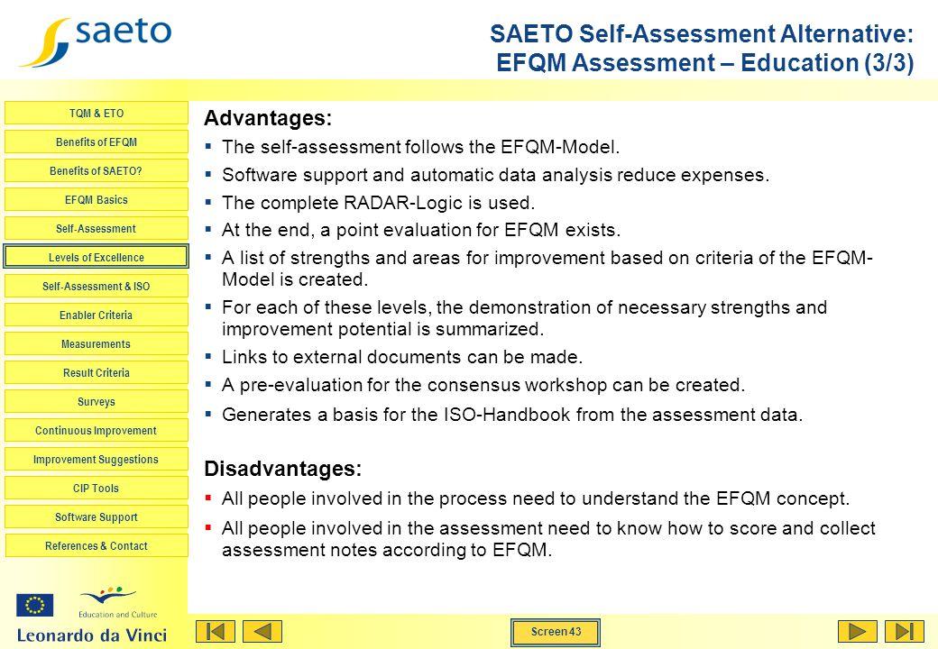 Screen 43 TQM & ETO Benefits of EFQM Benefits of SAETO? EFQM Basics Self-Assessment Levels of Excellence Self-Assessment & ISO Enabler Criteria Measur