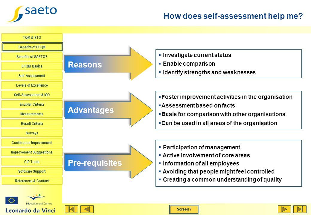 Screen 7 TQM & ETO Benefits of EFQM Benefits of SAETO? EFQM Basics Self-Assessment Levels of Excellence Self-Assessment & ISO Enabler Criteria Measure