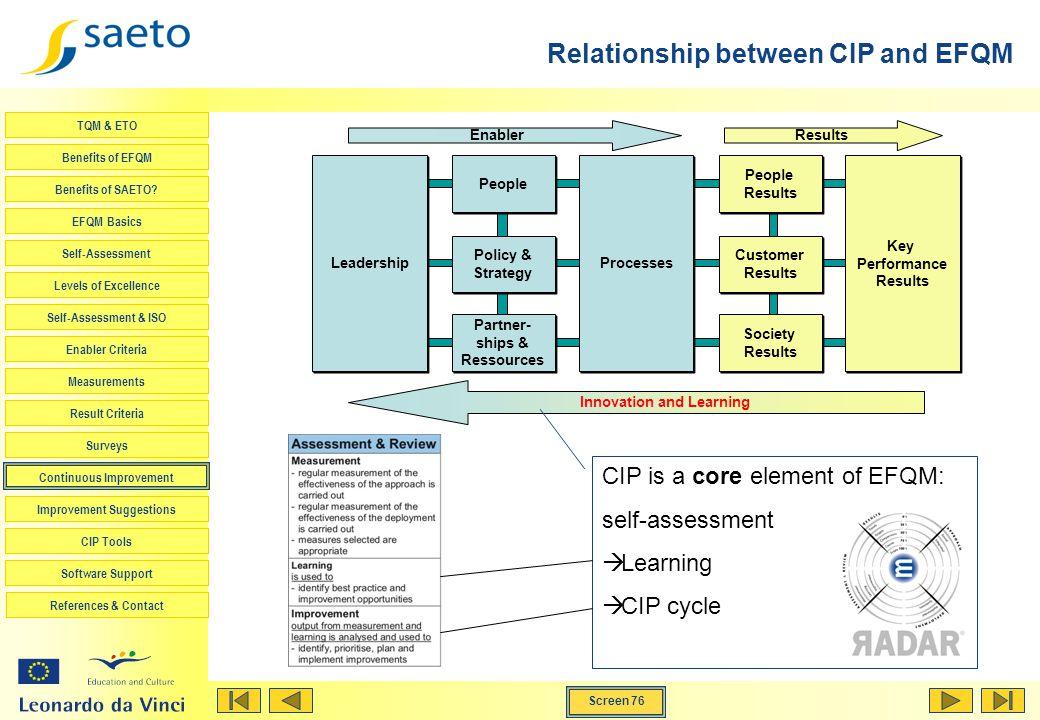 Screen 76 TQM & ETO Benefits of EFQM Benefits of SAETO? EFQM Basics Self-Assessment Levels of Excellence Self-Assessment & ISO Enabler Criteria Measur