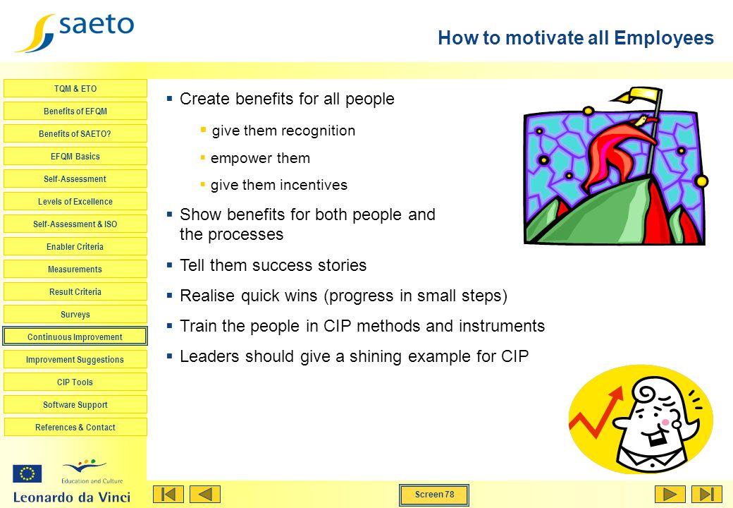 Screen 78 TQM & ETO Benefits of EFQM Benefits of SAETO? EFQM Basics Self-Assessment Levels of Excellence Self-Assessment & ISO Enabler Criteria Measur