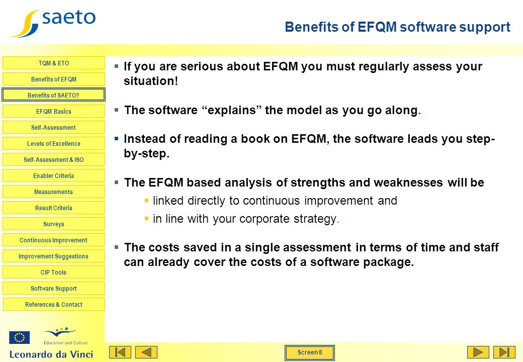 Screen 8 TQM & ETO Benefits of EFQM Benefits of SAETO? EFQM Basics Self-Assessment Levels of Excellence Self-Assessment & ISO Enabler Criteria Measure