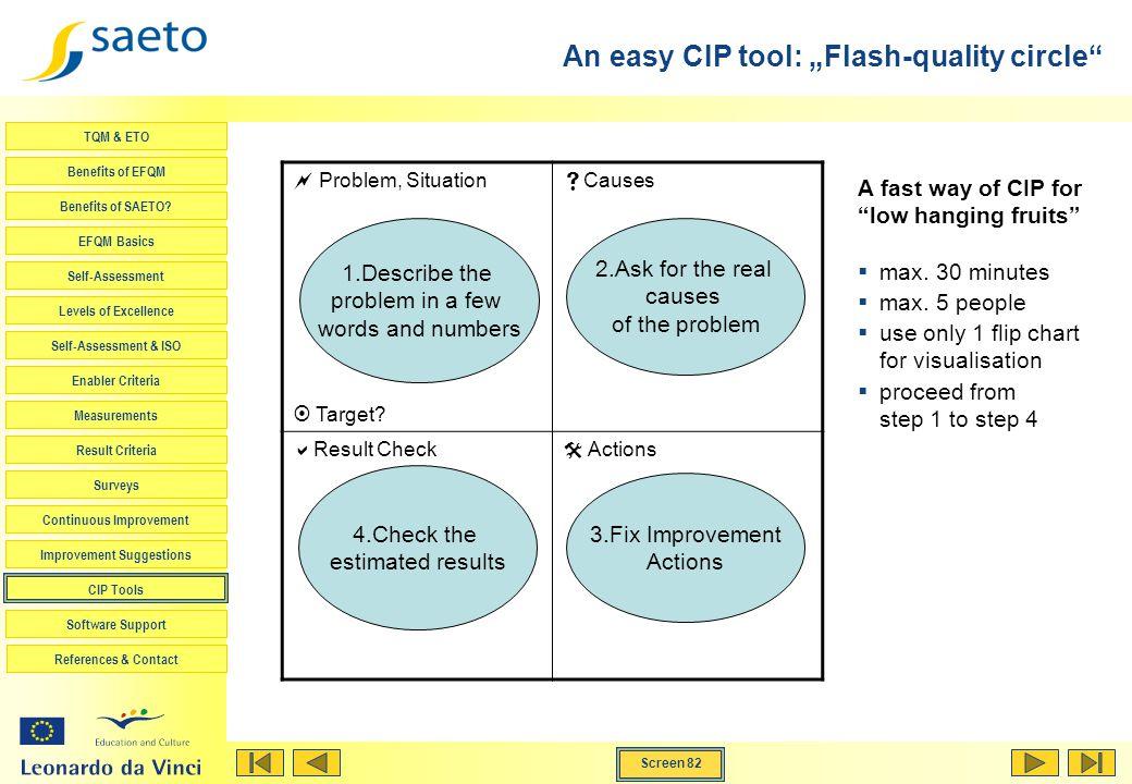 Screen 82 TQM & ETO Benefits of EFQM Benefits of SAETO? EFQM Basics Self-Assessment Levels of Excellence Self-Assessment & ISO Enabler Criteria Measur