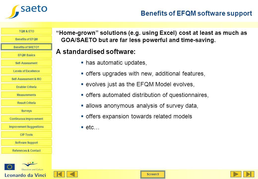 Screen 9 TQM & ETO Benefits of EFQM Benefits of SAETO? EFQM Basics Self-Assessment Levels of Excellence Self-Assessment & ISO Enabler Criteria Measure