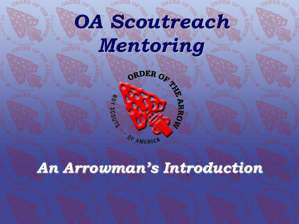 OA SCOUTREACH MENTORING An Arrowmans Introduction OA Scoutreach Mentoring An Arrowmans Introduction