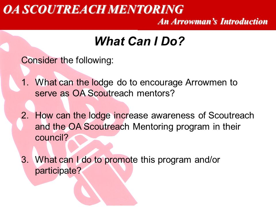 OA SCOUTREACH MENTORING An Arrowmans Introduction What Can I Do.