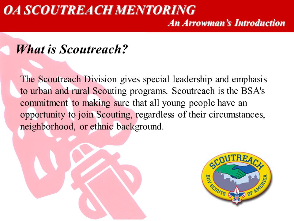 OA SCOUTREACH MENTORING An Arrowmans Introduction What is Scoutreach.