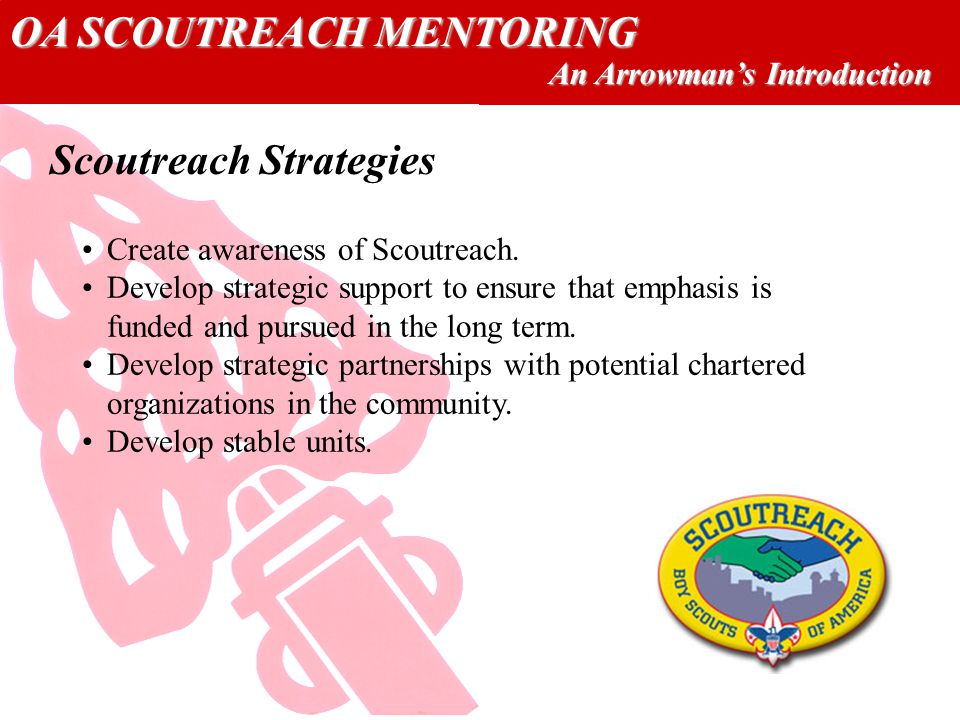 OA SCOUTREACH MENTORING An Arrowmans Introduction Courtesy: US Army Corps of Engineers Scoutreach Strategies Create awareness of Scoutreach.