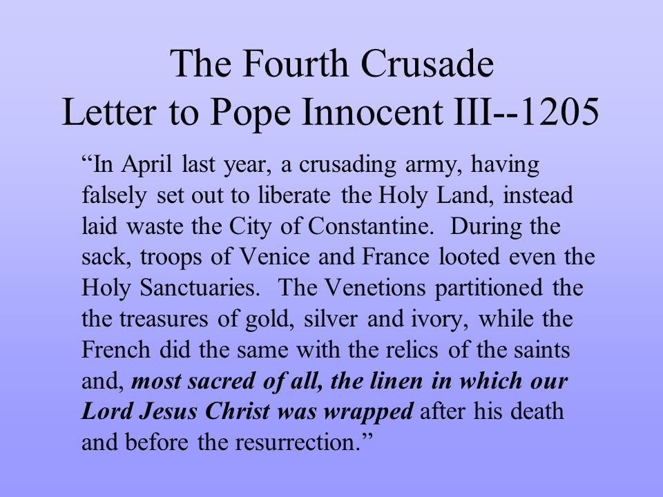 The Fourth Crusade Letter to Pope Innocent III--1205 In April last year, a crusading army, having falsely set out to liberate the Holy Land, instead laid waste the City of Constantine.