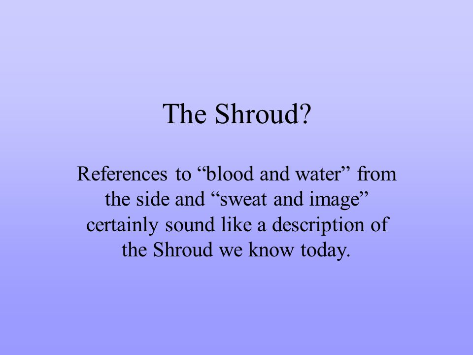The Shroud? References to blood and water from the side and sweat and image certainly sound like a description of the Shroud we know today.
