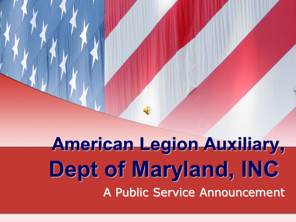 American Legion Auxiliary, Dept of Maryland, INC A Public Service Announcement