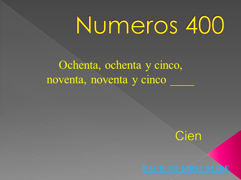 Ochenta, ochenta y cinco, noventa, noventa y cinco ____ BACK TO FIRST SLIDE